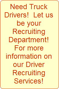 Truck Driver Recruiting is easy when you hire our truck driver recruiting company to hire truck drivers for you! We are the best truck driver recruiting agency!
